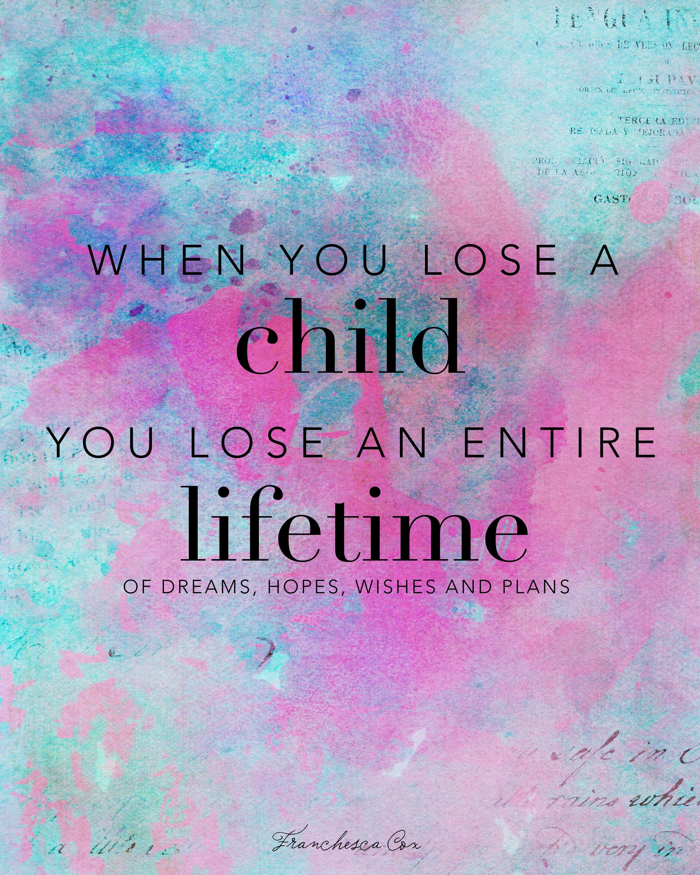 Quotes About Losing A Child Enchanting When You Lose A Child You Lose An Entire Lifetime Of Dreams Hopes