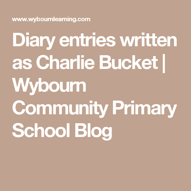 diary entries written as charlie bucket wybourn community  charlie and the chocolate factory essay diary entries written as charlie bucket