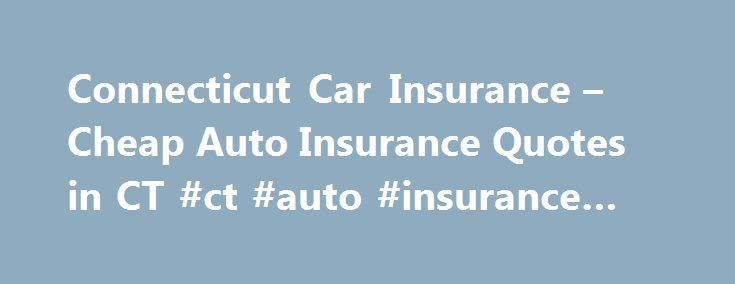 Car Insurance Quotes Ct Awesome Connecticut Car Insurance  Cheap Auto Insurance Quotes In Ct #ct