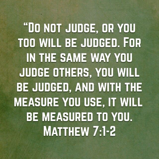 I M An Atheist And This Is My Favourite But Most Bible Thumpers Ignore It And Continually Judge Other Judgement Quotes Bible Judgement Quotes Biblical Quotes