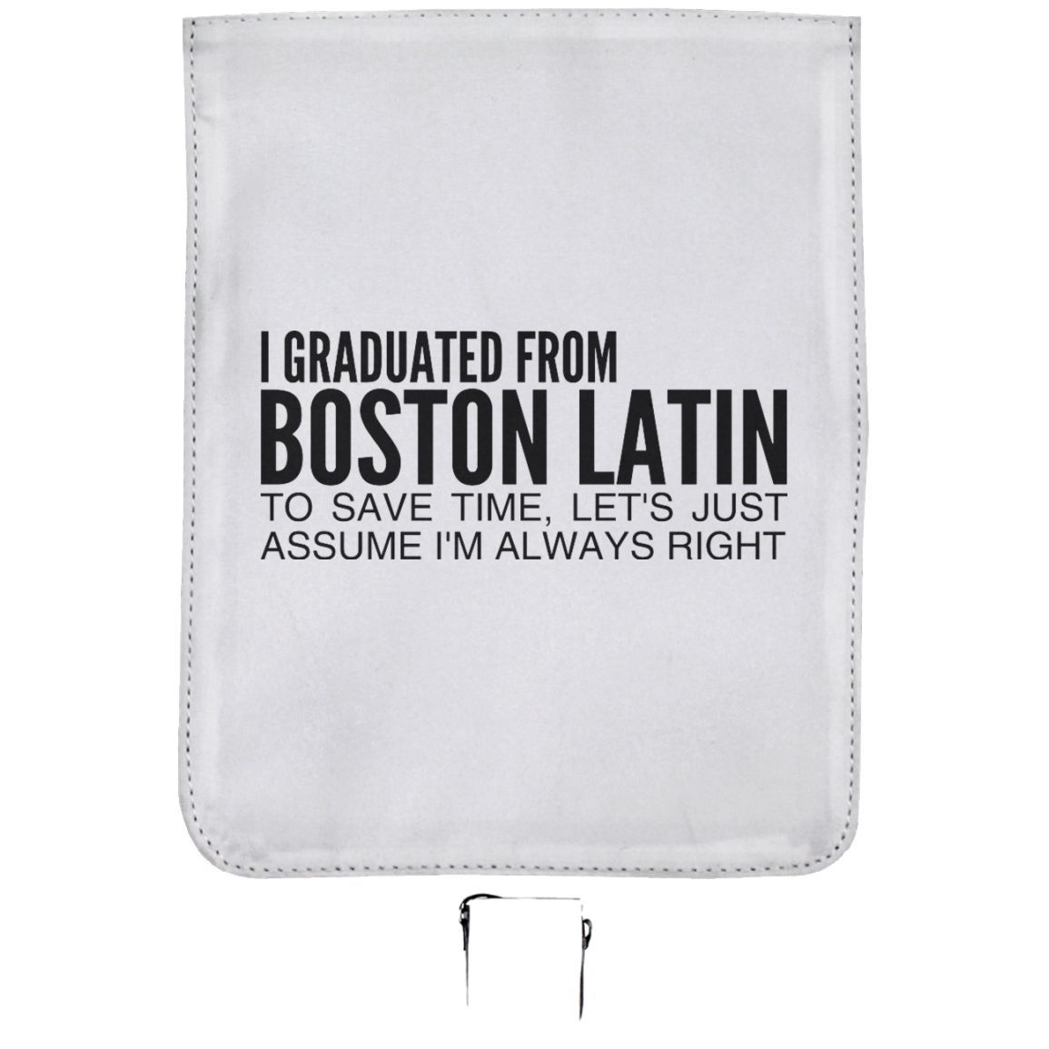 I Graduated From Boston Latin To Save Time Lets Just Assume Im Always Right Shoulder Bags