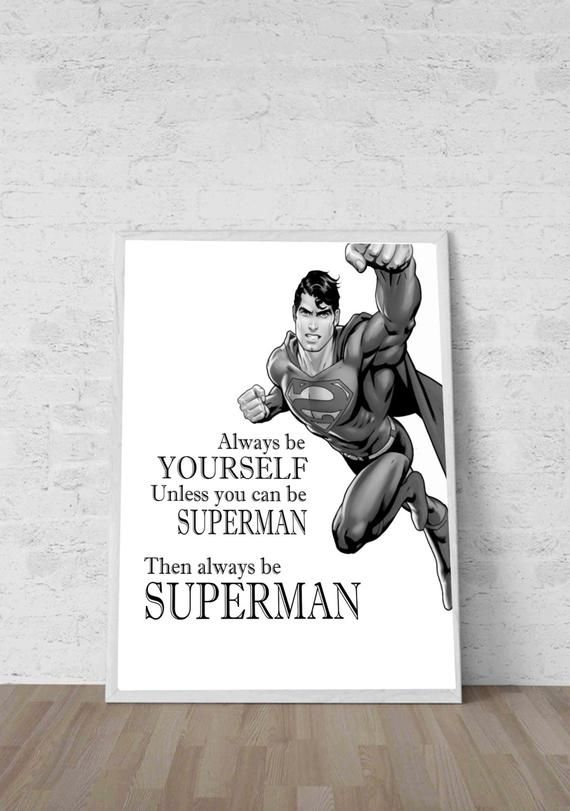 Always Be Yourself Unless You Can Be Superman Art Superman Quotes
