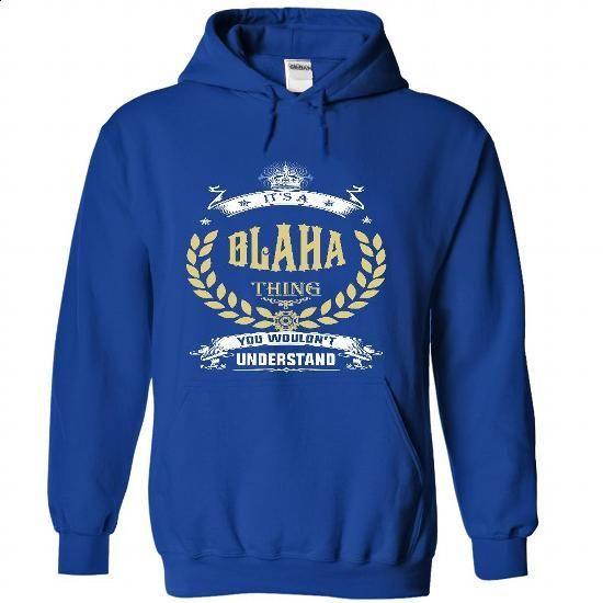 BLAHA . its A BLAHA Thing You Wouldnt Understand  - T S - #awesome tee #sweatshirt hoodie. ORDER HERE => https://www.sunfrog.com/Names/BLAHA-it-RoyalBlue-53534172-Hoodie.html?68278