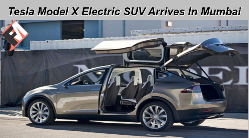 India FirstEver Tesla Model X Electric SUV Arrives In