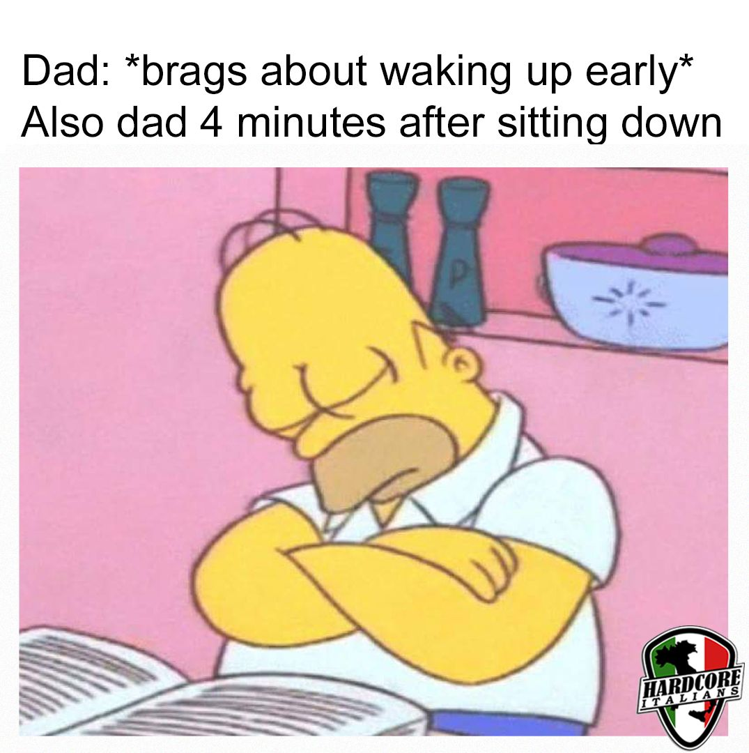 Dad Brags About Waking Up Early Also Dad 4 Minutes After Sitting Down Super Funny Memes Funny Parenting Memes Funny Relatable Memes