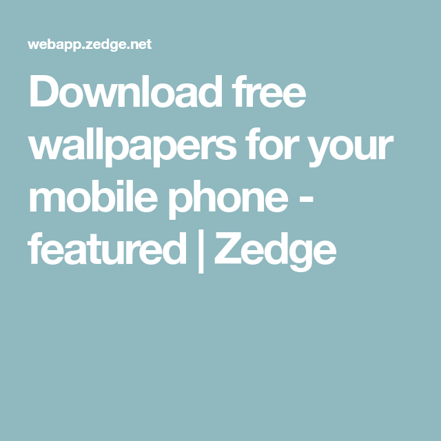 Download free wallpapers for your mobile phone - featured | Zedge