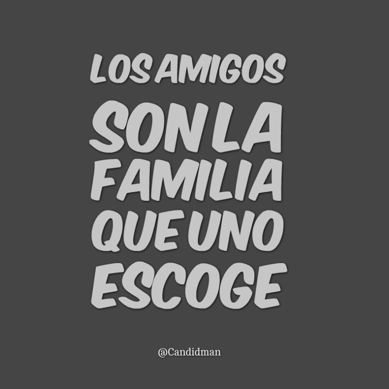 Los Amigos Son La Familia Que Uno Escoge Los Amigos Son La