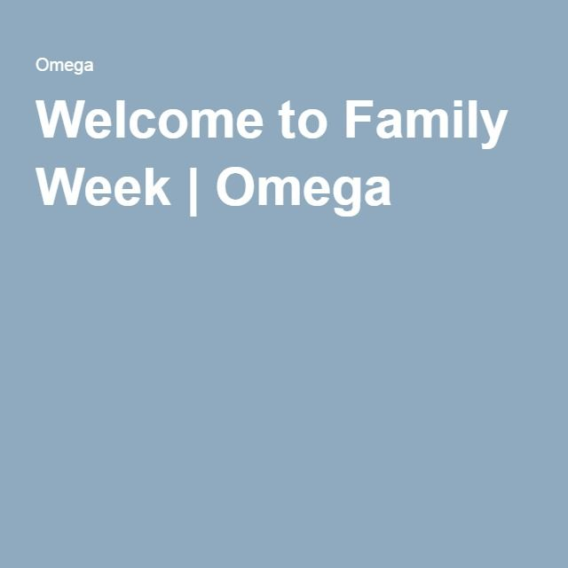 Welcome to Family Week | Omega