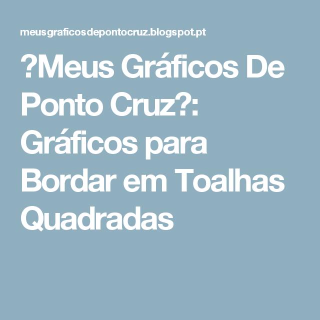♥Meus    Gráficos    De    Ponto    Cruz♥: Gráficos para Bordar em Toalhas Quadradas