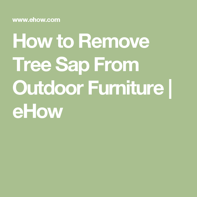 How To Remove Tree Sap From Outdoor Furniture Remove