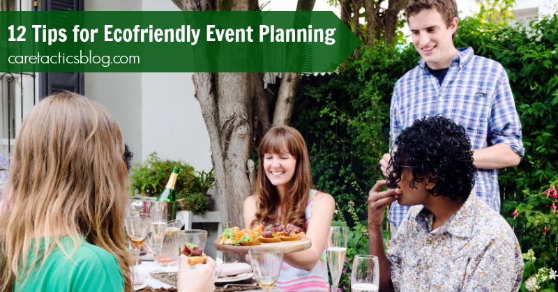 12 Tips for Ecofriendly Event Planning | caretacticsblog.com