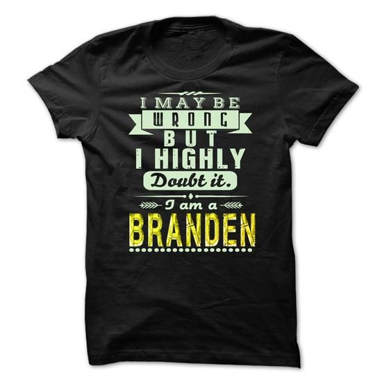 I May Be Wrong ...But I Highly Doubt It Im BRANDEN - Aw - #cute gift #love gift. LOWEST PRICE => https://www.sunfrog.com/Holidays/I-May-Be-Wrong-But-I-Highly-Doubt-It-Im-BRANDEN--Awesome-Shirt-.html?68278