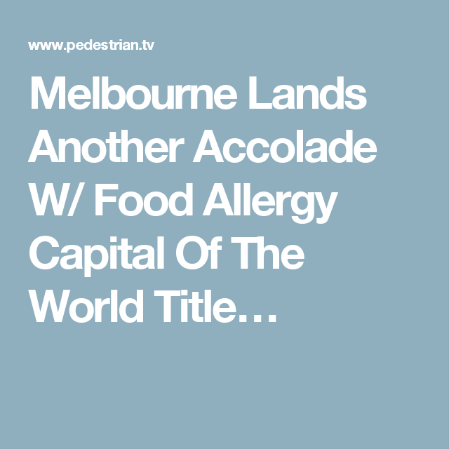 Melbourne Lands Another Accolade W Food Allergy Capital Of The