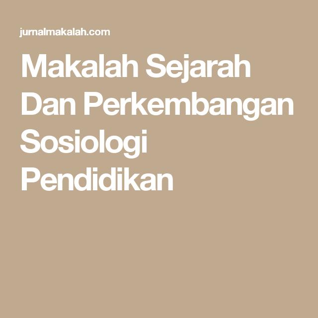 Makalah Sejarah Dan Perkembangan Sosiologi Pendidikan Sosiologi Pendidikan Sejarah