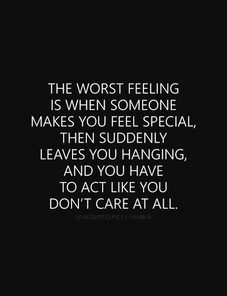 Love Quote The Worst Feeling Is When Someone Makes You Feel