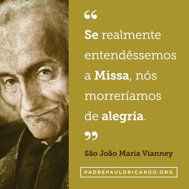 São João Maria Vianney Frases Se Realmente Entendêssemos A Missa