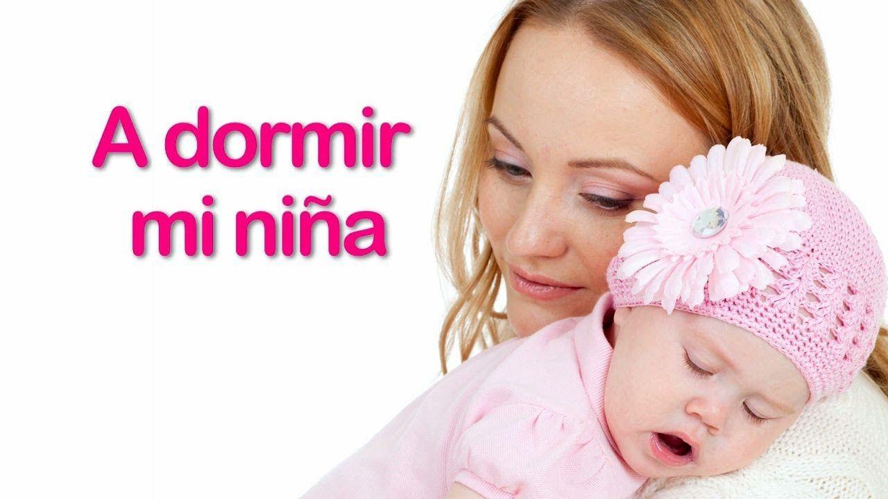 A Dormir Mi Niña Cancion De Cuna Para Bebes Con Letra Relajar Calm Baby Songs Cool Baby Stuff Baby Lullabies
