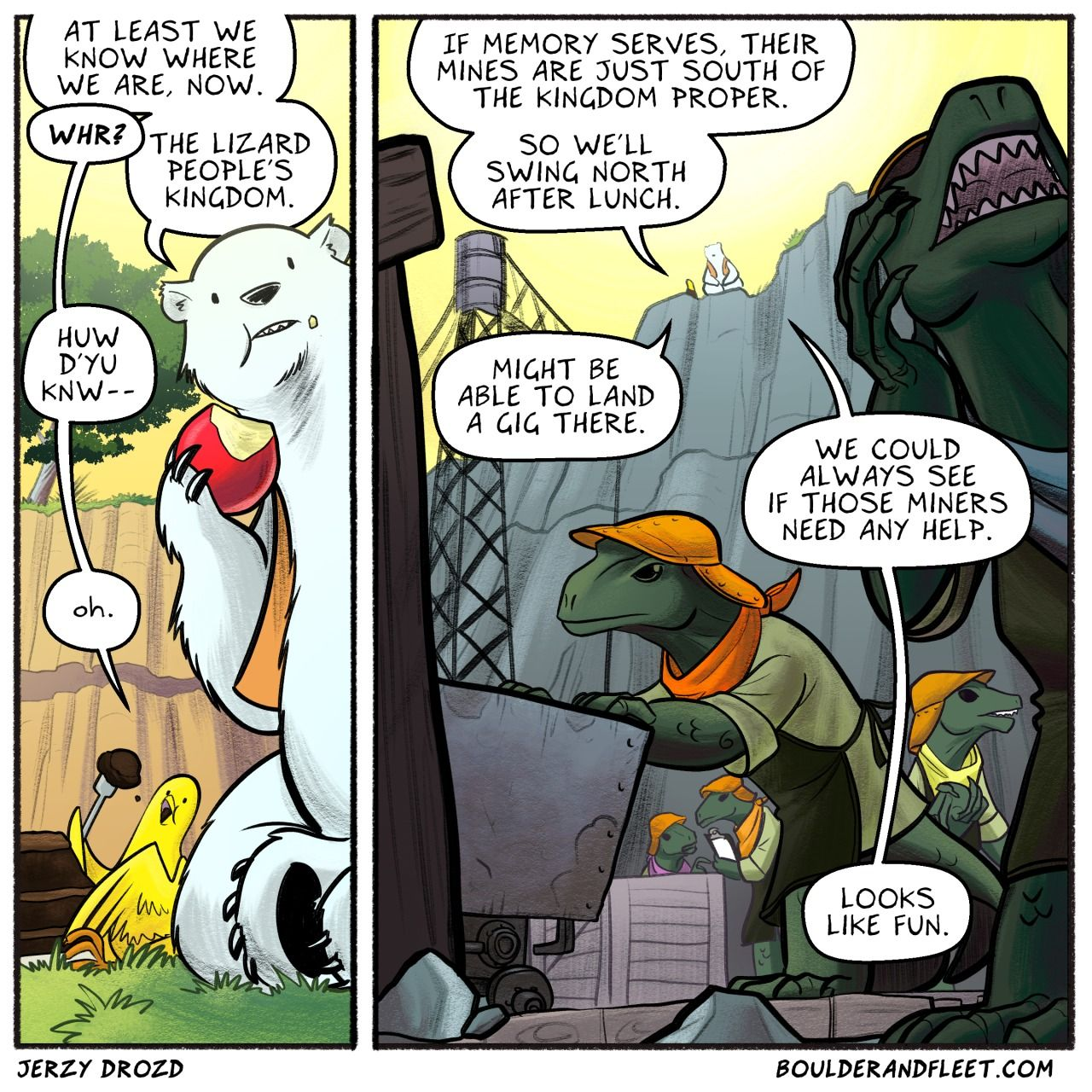 Mining for Trouble, Pg 6.  When I was a kid I only wanted to draw lizard people. Even the superhero characters I created were all lizard people. In one of my first comics the hero was a silver lizard man with wings who could summon warriors representing the chemical elements. In 2005 I recreated that comic with cartoonist Sara Turner.  So yeah, I'm excited to create a Boulder and Fleet story that takes place in a kingdom of lizard people.