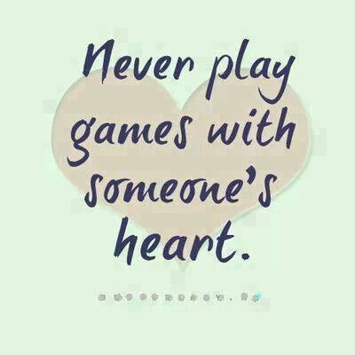 Some People Just Cant Stop Playing Games With The Hearts Of Others