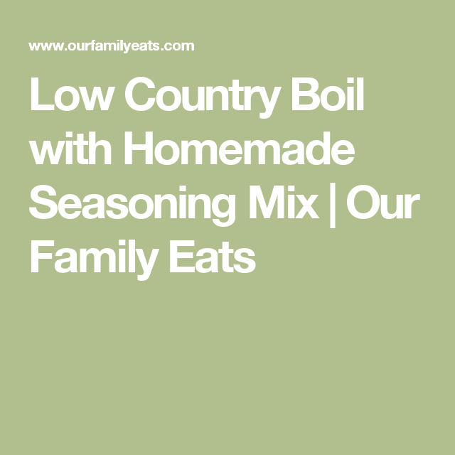 Low Country Boil With Homemade Seasoning Mix Our Family