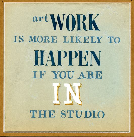 "by Cynthia Warren Reminder to self, and others who do not understand going to work ""at home in the studio"""