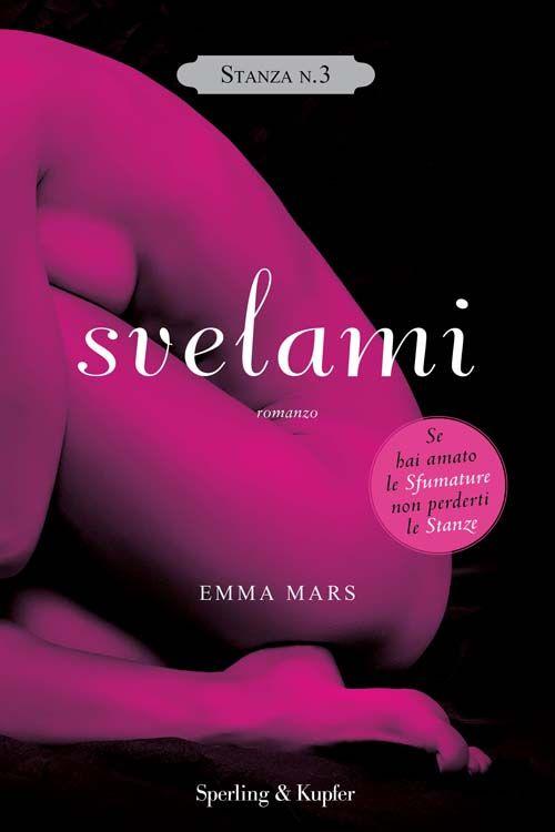 Svelami - si aprono le porte della terza stanza nella trilogia più erotica del momento http://www.sperling.it/la-trilogia-delle-stanze-stanza-nr-3-svelami-emma-mars/