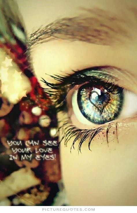 You Can See Your Love In My Eyes Picture Quotes Eyes