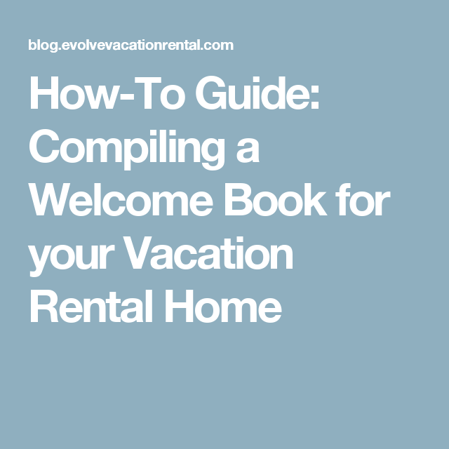 How-To Guide: Compiling A Welcome Book For Your Vacation