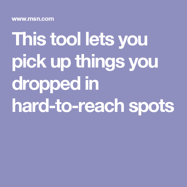 This tool lets you pick up things you dropped in hard-to-reach spots