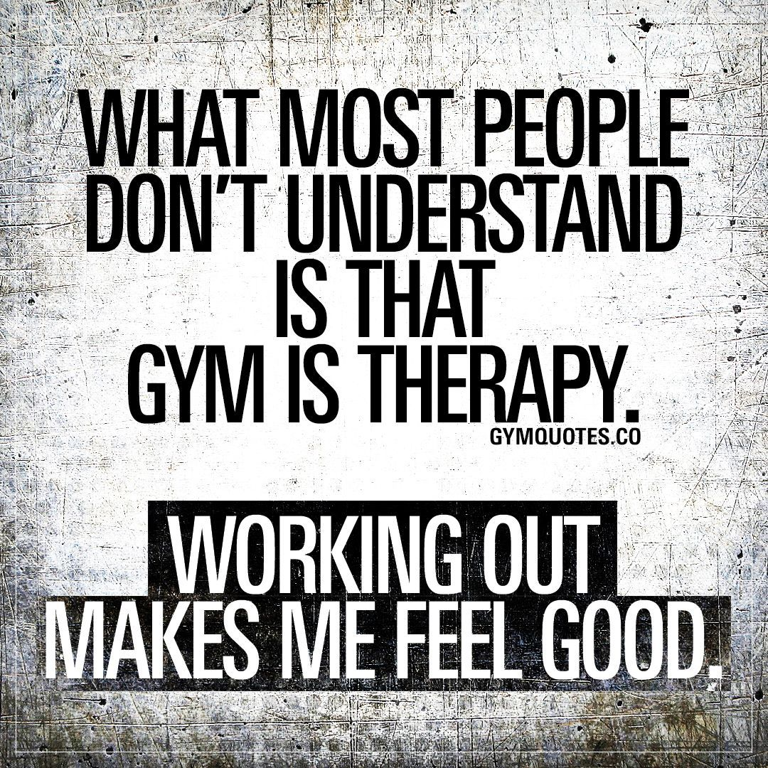 What most people dont understand is that gym is therapy. – fitness motivation