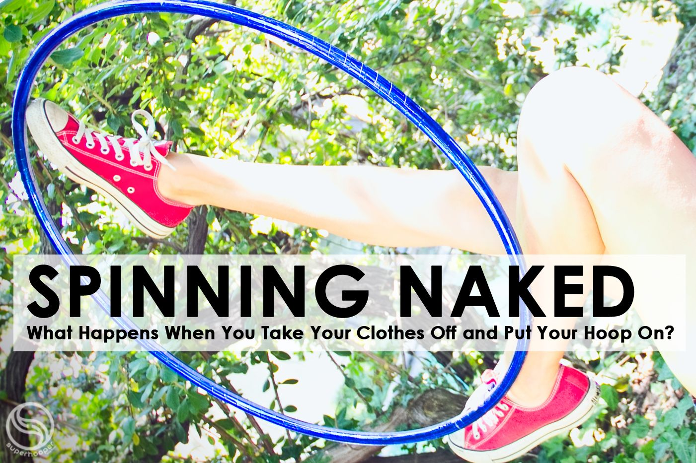 What's your take on spinning solo in the buff, if you so dare, Hooposophy readers?