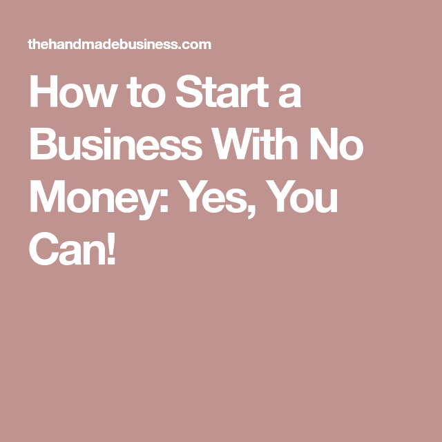 How To Start A Business With No Money Yes You Can