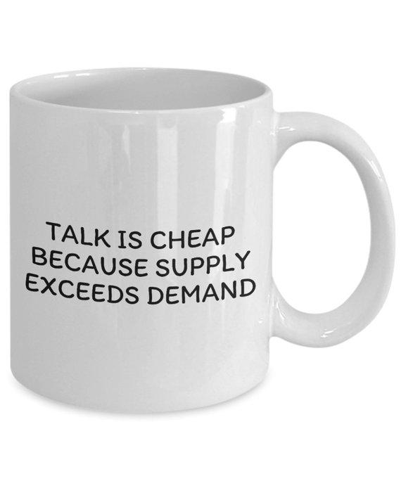 Funny Economics Mug Economist Gift Idea Economics Teacher Or Student Present Talk Is Cheap Economics Quotes Economist Quotes Economics Humor