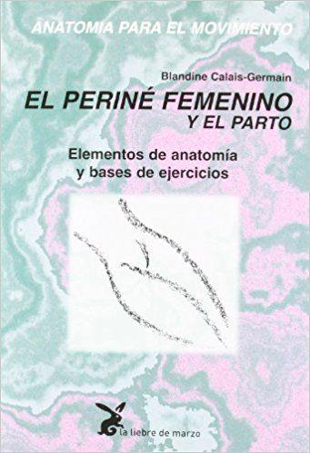 El Periné Femenino Y El Parto: Amazon.es: Blandine Calais-Germain ...