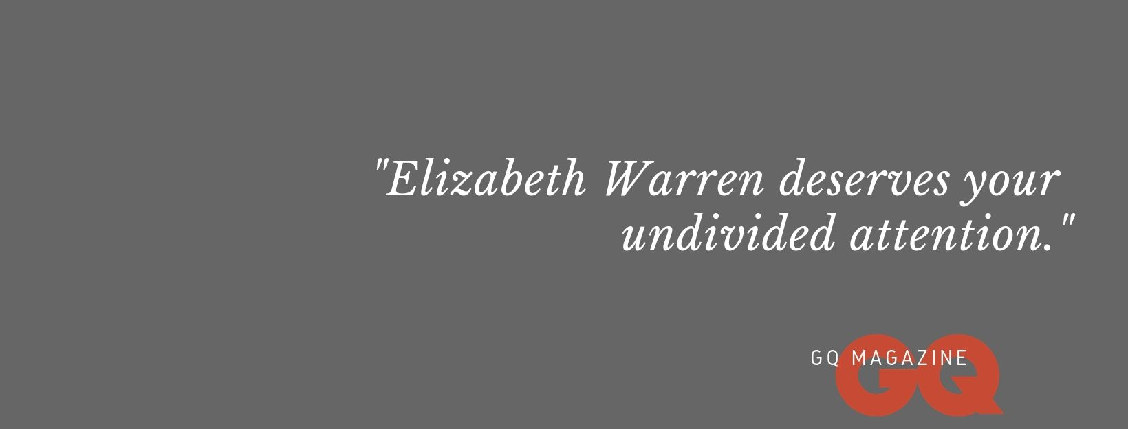 Elizabeth Warren Deserves Your Undivided Attention Gq Quote Facebook Cover Image Facebook Cover Quotes Elizabeth Warren For President Facebook Cover Images