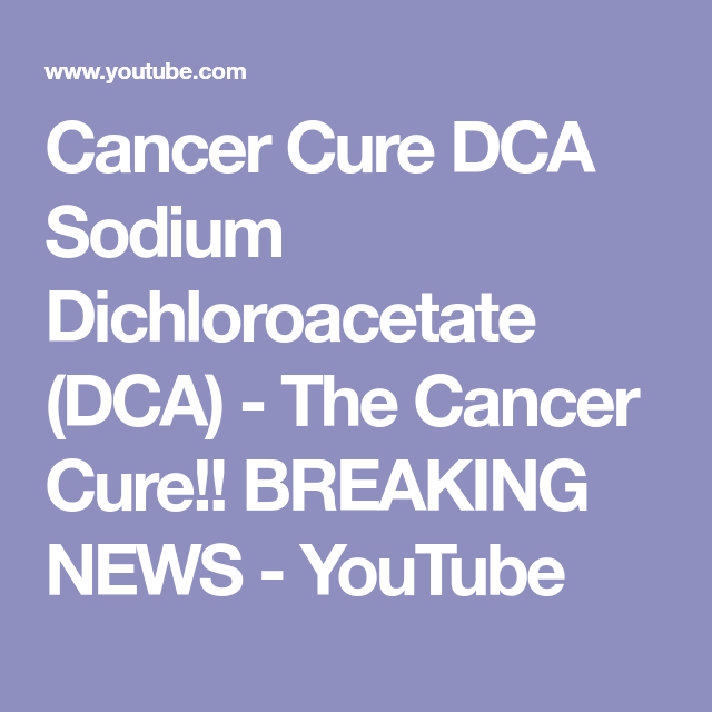 Cancer Cure DCA Sodium Dichloroacetate (DCA) - The Cancer