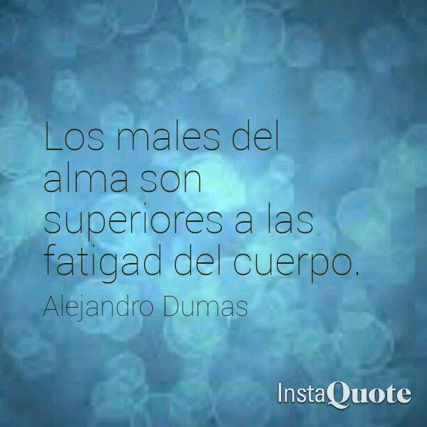 Los males del alma son superiores a las fatigad del cuerpo. Alejandro Dumas  frases. Frases de La Dama de Monsoreau