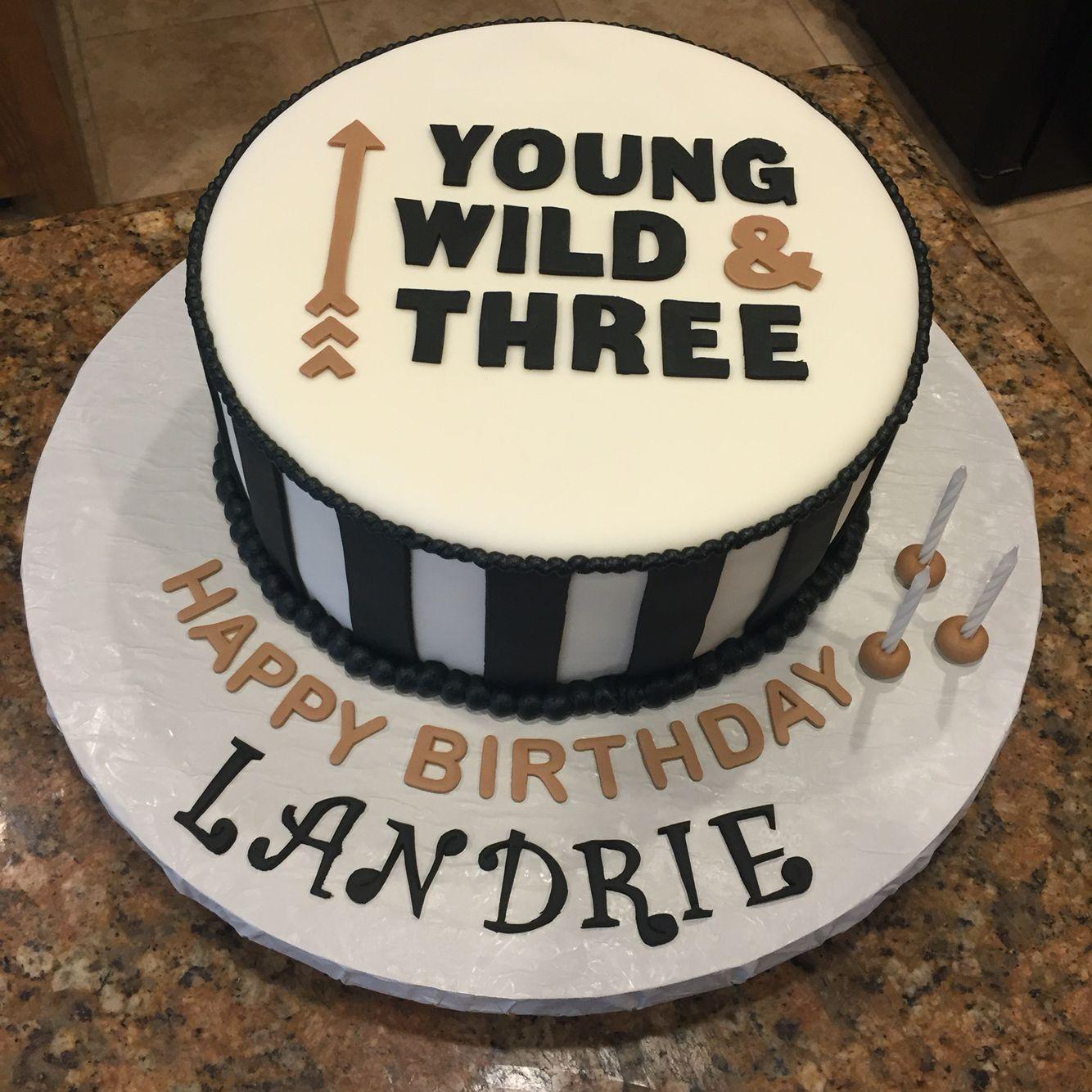 Young wild and three birthday cake My Cakes Pinterest