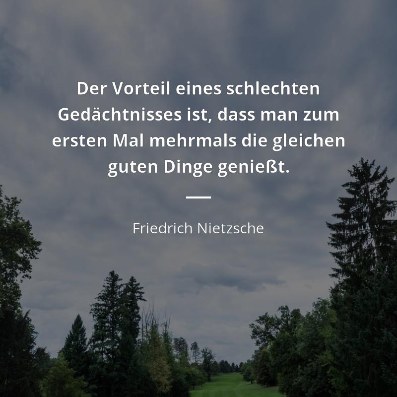Der Vorteil Eines Schlechten Gedachtnisses Ist Dass Man Zum Ersten Mal Mehrmals Die Gleichen Guten Friedrich Nietzsche Zitate Beruhmter Personen Zitate Zitate