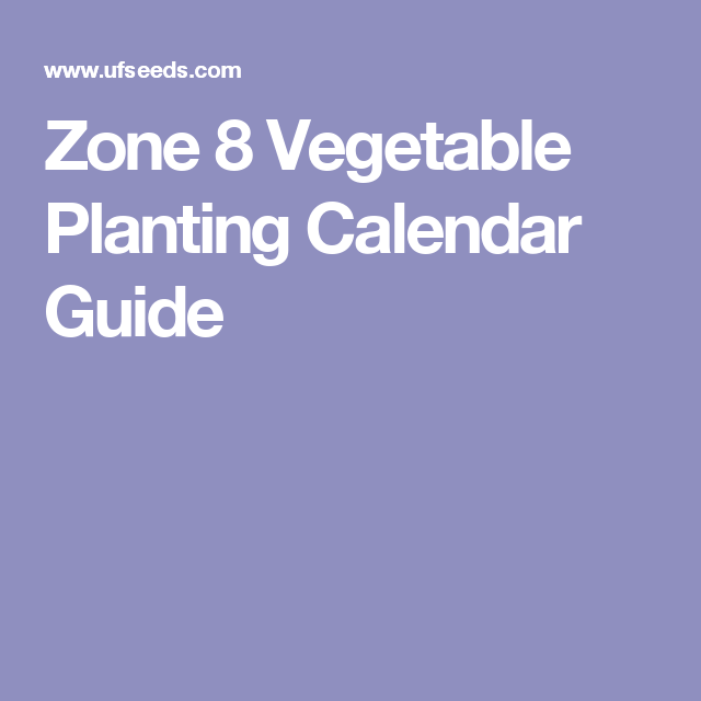 Zone 8 Vegetable Planting Calendar Guide With Images