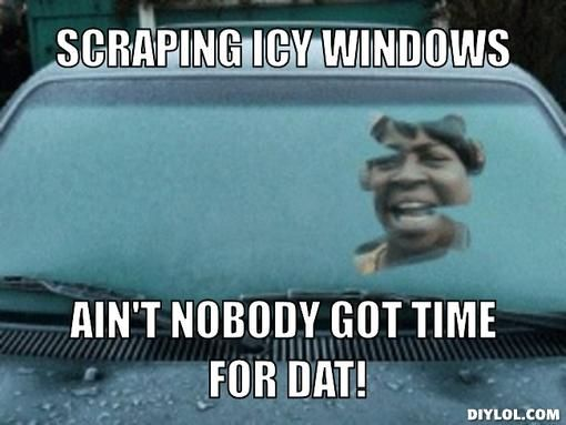 Scraping Icy Windows Ain T Nobody Got Time For Dat This Is Me