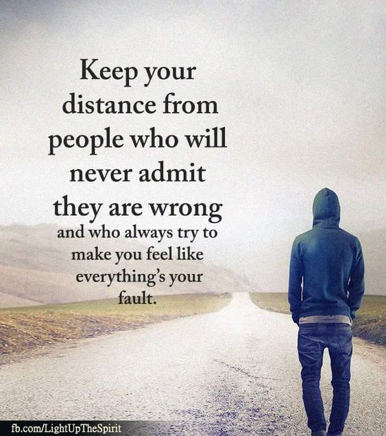 Keep your distance from people who will never admit they are wrong