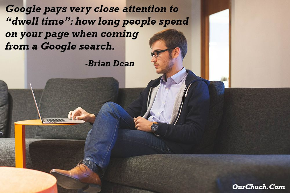 """Google pays very close attention to """"dwell time"""": how long people spend on your page when coming from a Google search. -Brian Dean"""