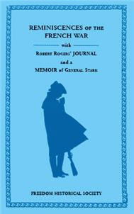 This item is an E-BOOK, not a paperback or cloth book, and not a CD. PDF: Reminiscences of the French War with Robert Rogers' Journal and a Memoir of General Stark - Luther Roby, ed. Rogers achieved lasting fame as the leader of his intrepid Rangers in the French and Indian Wars, Stark served with distinction in Rogers' Rangers and advanced to the rank of General in the American Revolution. (1831), 2007, Adobe PDF Download, 364 pp.