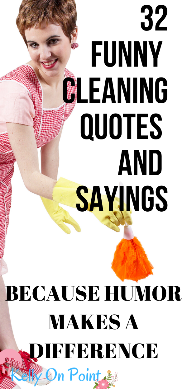 New Funny Clean 32 Cleaning Quotes and Sayings Housework can be frustrating and may often feel endless. However, almost anything can be made lighter and easier when you inject the right amount of humor. So in an effort to lighten the mood here is list of deliciously funny cleaning quotes. Cleaning quotes and sayings are fun to browse, tweet or to use in your status update. #funnycleaningquotes #funny cleaning quotes #funny quotes #mom quotes