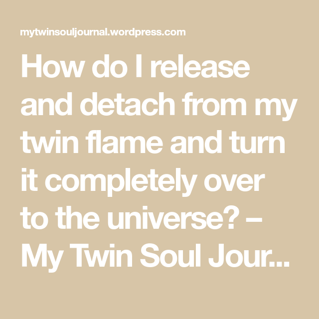 How do you release and detach from your twin flame and turn