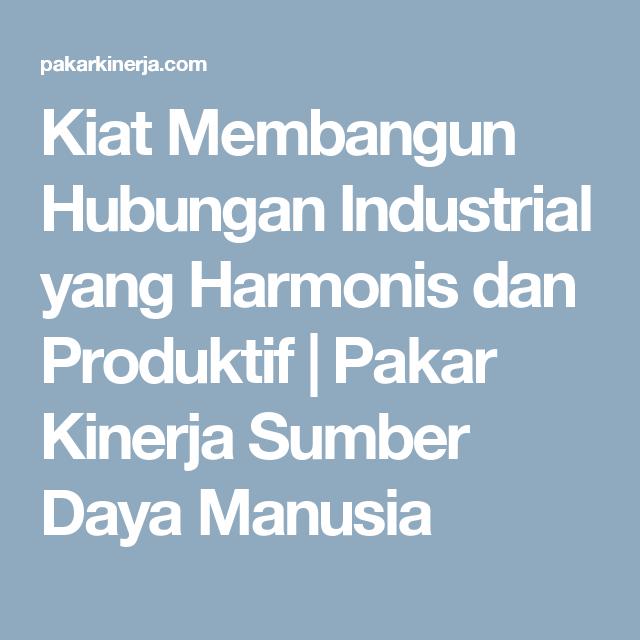 Kiat Membangun Hubungan Industrial Yang Harmonis Dan Produktif Pakar Kinerja Sumber Daya Manusia Industrial Hubungan Manusia