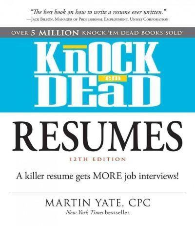 Knock \u0027em Dead Resumes A Killer Resume Gets More Job Interviews