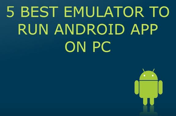 best emulator to run android apps on pc