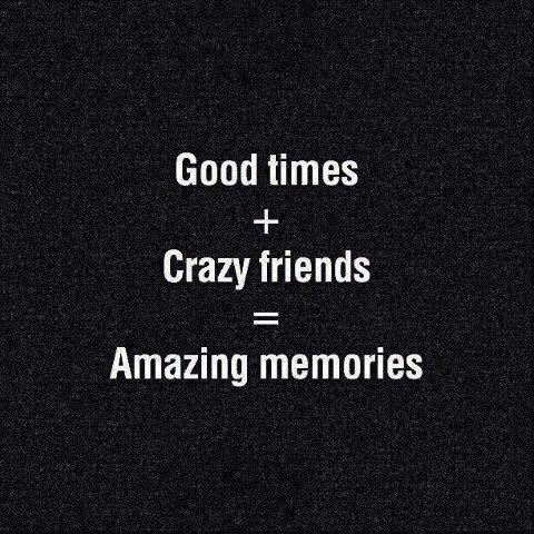 Good Times Good Friends Good Memories Crazy Friends Friends Quotes Party Quotes